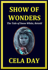 Show of Wonders: The Tale of Snow White, Retold (World of Wonders Collection #1)