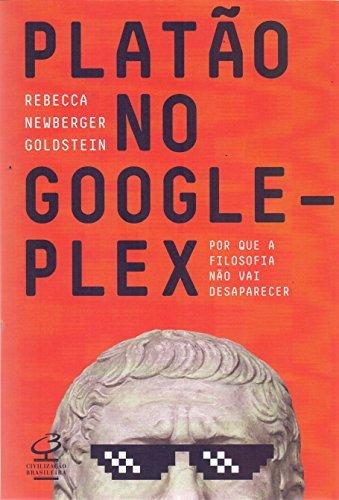 Platao no Googleplex. Por que a Filosofia nao Vai Acabar