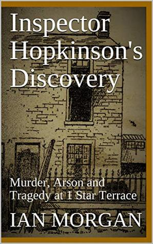 Inspector Hopkinson's Discovery: Murder, Arson and Tragedy at 1 Star Terrace