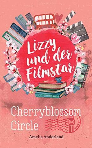 Lizzy und der Filmstar (Cherryblossom Circle - Band 1)