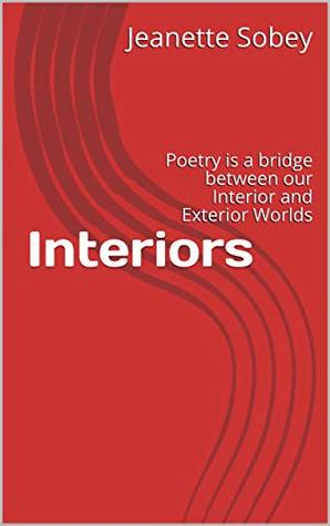 Interiors: Poetry is a bridge between our Interior and Exterior Worlds