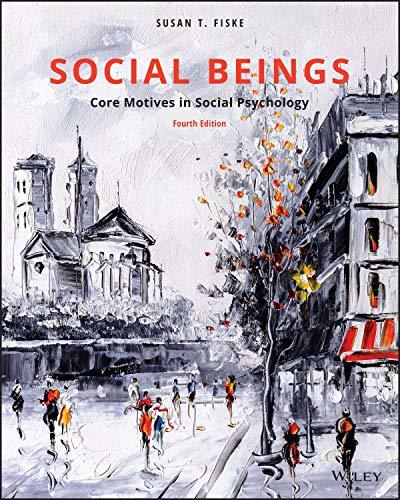 Social Beings: Core Motives in Social Psychology, 4th Edition