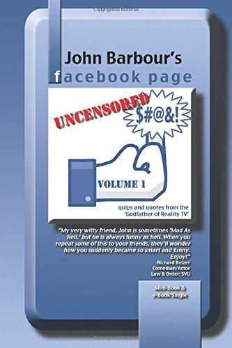 John Barbour's Facebook Page: UNCENSORED Quips and Quotes from the 'Godfather of Reality TV' (Volume 1)