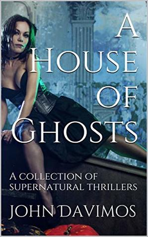 A House of Ghosts: A collection of supernatural thrillers