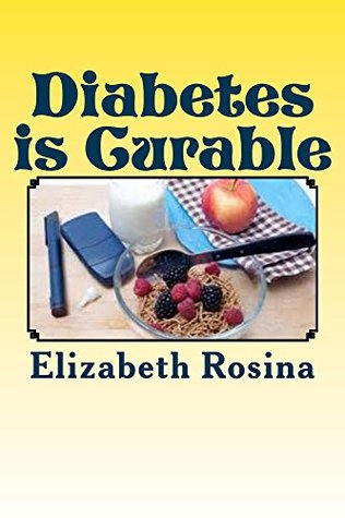 Diabetes is Curable: A step by ste guide to cure diabetes