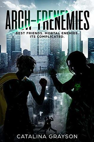 Arch Frenemies: Best Friends. Mortal Enemies. Its Complicated.