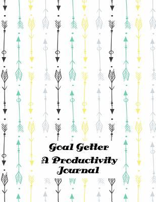 Goal Getter a Productivity Journal: A Daily Goal Setting Planner and Organizer with Inspirational and Motivational Quotes