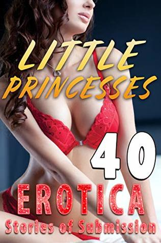 LITTLE PRINCESSES (40 EROTICA STORIES OF SUBMISSION)