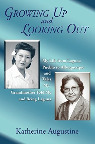 Growing Up and Looking Out: My Life from Laguna Pueblo to Albuquerque and Tales My Grandmother Told Me and Being Laguna