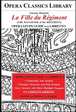 Donizetti LA FILLE du REGIMENT Opera Study Guide with Libretto: The Daughter of the Regiment (Opera Classics Library Series)