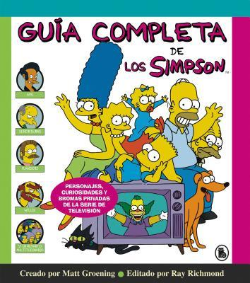 Gu�a Completa de Los Simpson: Personajes, Curiosidades Y Bromas Privadas de la Serie de Televisi�n/ The Simpsons: A Complete Guide to Our Favorite Family
