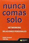 Nunca comas solo : networking para optimizar tus relaciones personales