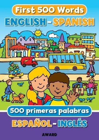FIRST 500 WORDS, English - Spanish / Espanol - Ingles