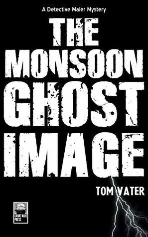 The Monsoon Ghost Image: A Detective Maier Mystery (The Detective Maier Mystery Series Book 3)