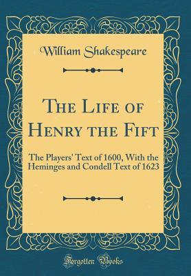 The Life of Henry the Fift: The Players' Text of 1600, with the Heminges and Condell Text of 1623