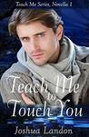 Teach Me to Touch You: Teach Me Series, Novella 1