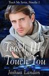 Teach Me to Touch You: Teach Me Series, Novella 1