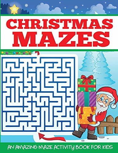 Christmas Mazes: An Amazing Maze Activity Book for Kids (Maze Books for Kids)