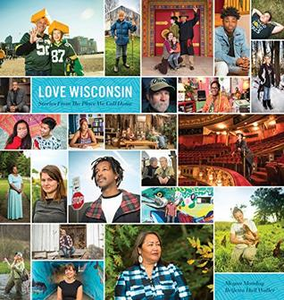 Love Wisconsin: Stories From The Place We Call Home