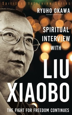 Spiritual Interview with Liu Xiaobo: The Fight for Freedom Continues [Spiritual Interview Series]