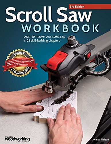 Scroll Saw Workbook, 3rd Edition: Learn to Master Your Scroll Saw in 25 Skill-Building Chapters Ultimate Beginner's Guide with Projects to Hone Your Scrolling Skills