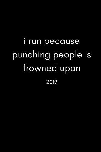 I Run Because Punching People Is Frowned Upon 2019: Funny Runners and Joggers Personal Daily Diary and Goal Planner