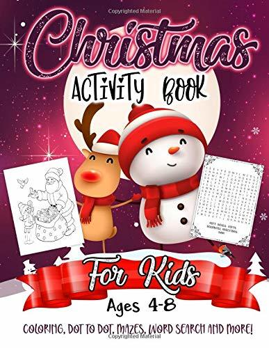 Christmas Activity Book for Kids Ages 4-8: A Fun Kid Workbook Game For Learning, Snowman Coloring, Dot To Dot, Mazes, Word Search and More!
