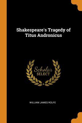Shakespeare's Tragedy of Titus Andronicus