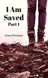 I am Saved - Part One