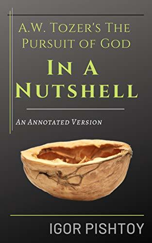 A.W. Tozer's The Pursuit of God - In A Nutshell - An Annotated Version