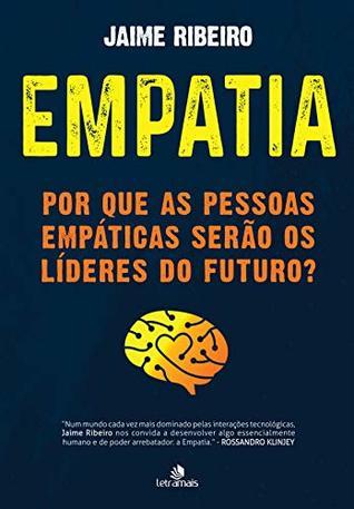 Empatia: Por que as pessoas empáticas serão os líderes do futuro?