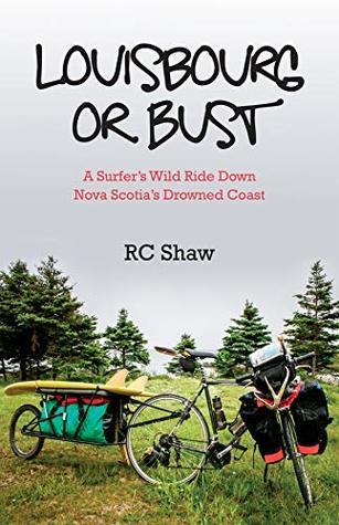 Louisburg or Bust: A Surfer's Wild RideDown Nova Scotia's Drowned Coast