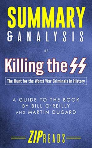 Summary & Analysis of Killing the SS: The Hunt for the Worst War Criminals in History | A Guide to the Book by Bill O'Reilly & Martin Dugard