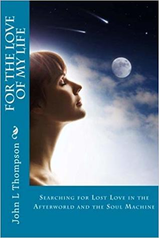 For the Love of My Life: Searching for Lost Love in the Afterworld and the Soul Machine