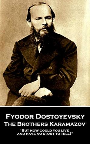 "The Brothers Karamazov: ""But how could you live and have no story to tell?"""