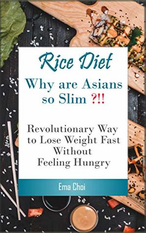 Rice Diet: Why are Asians slim? How I lost 2lbs a week on average by following this lazy diet (plant paradox, plant paradox cook book, plant paradox diet, ... melissa clark instant pot cookbook)