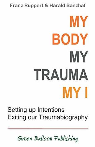 My Body, My Trauma, My I: Constellating our intentions - exiting our traumabiography
