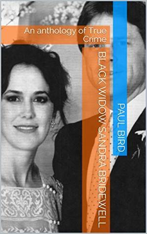 Black Widow Sandra Bridewell: An anthology of True Crime