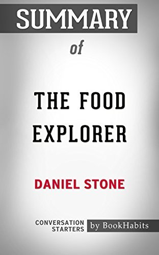Summary of The Food Explorer: The True Adventures of the Globe-Trotting Botanist Who Transformed What America Eats: Conversation Starters