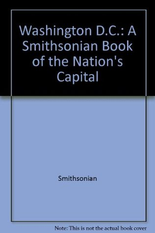 Washington, D.C.: A Smithsonian Book of the Nation's Capital