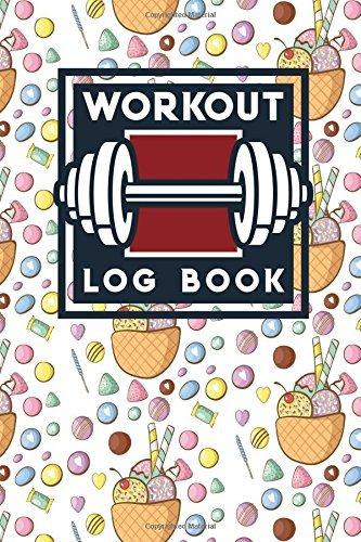 Workout Log Book: Bodybuilding Workout Book, Simple Workout Journal, Fitness Logbook, Workout Log Sheet, Cute Ice Cream & Lollipop Cover (Workout Log Books) (Volume 30)