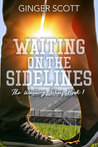 Waiting on the Sidelines (Waiting on the Sidelines, #1) by Ginger Scott