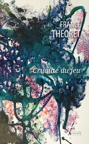 Cruauté du jeu by France Théoret