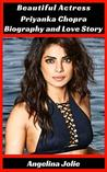 Beautiful Actress Priyanka Chopra Biography and Love Story