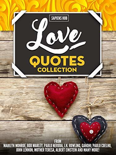 Love Quotes Collection: From Marilyn Monroe, Bob Marley, Pablo Neruda, J.K. Rowling, Gandhi, Paulo Coelho, John Lennon, Mother Teresa, Albert Einstein And Many More!