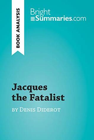 Jacques the Fatalist by Denis Diderot (Book Analysis): Detailed Summary, Analysis and Reading Guide (BrightSummaries.com)