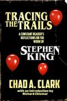 Tracing The Trails: A Constant Reader's Reflections on the Work of Stephen King