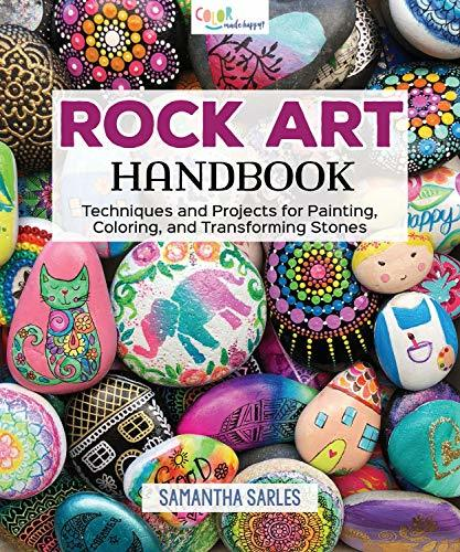 Rock Art Handbook: Techniques and Projects for Painting, Coloring, and Transforming Stones Over 30 Step-by-Step Tutorials using Paints, Chalk, Art Pens, Glitter Glue & More