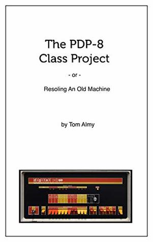 The PDP-8 Class Project: Resoling An Old Machine