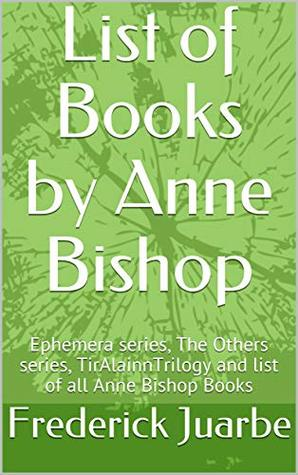 List of Books by Anne Bishop: Ephemera series, The Others series, TirAlainnTrilogy and list of all Anne Bishop Books